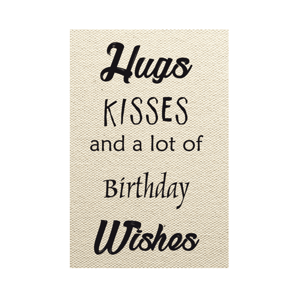 Hugs kisses and a lot of birthday wishes